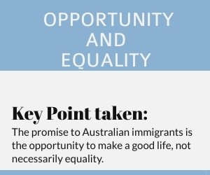 The promise to Australian immigrants is the opportunity to make a good life, not necessarily equality.