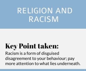 Racism is a form of disguised disagreement to your behaviour; pay more attention to what lies underneath.