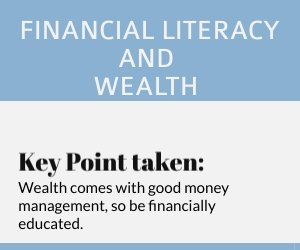 Wealth comes with good money management, so be financially educated.